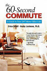 The 60-Second Commute: A Guide to Your 24/7 Home Office Life by Erica Orloff, Kathy Levinson (Paperback, 2003)