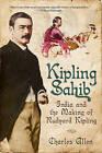 Kipling Sahib: India and the Making of Rudyard Kipling by Charles Allen (Paperback, 2010)