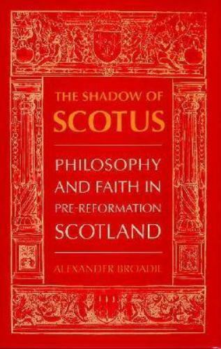 The Shadow of Scotus : Philosophy and Faith in Pre-Reformation Scotland