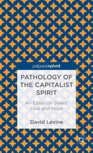 pathology of the capitalist spirit   an essay on greed