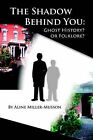 The Shadow Behind You: Ghost History or Folklore? by Aline Miller-Musson (Paperback, 2006)