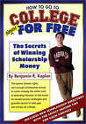 How to Go to College for Free: The Secrets of Winning Scholarship Money by Benjamin R. Kaplan (Paperback, 2001)