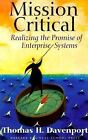 Mission Critical : Realizing the Promise of Enterprise Systems by Thomas H. Davenport (2000, Hardcover)