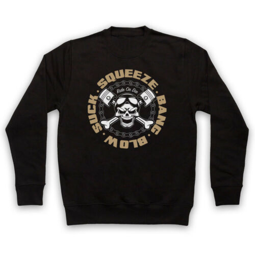 SUCK SQUEEZE BANG BLOW RIDE OR DIE ENGINE MOTORBIKER ADULTS KIDS SWEATSHIRT