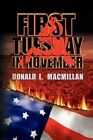 First Tuesday in November 9781436357173 by Donald L Macmillan Hardback