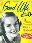 The Good Wife Guide: 19 Rules for Keeping a Happy Husband by Ladies' Homemaker Monthly (Board book, 2007)