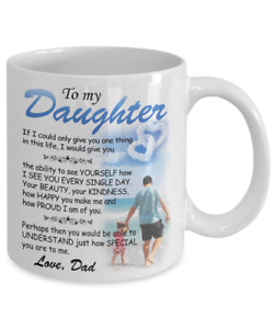 To My Daughter Love Dad Coffee Mug From Father To Daughter Gifts Cup Proud Happy