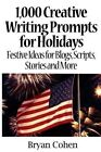 1,000 Creative Writing Prompts for Holidays: Festive Ideas for Blogs, Scripts, Stories and More by Bryan Cohen (Paperback / softback, 2012)