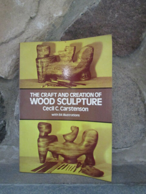 The Craft and Creation of Wood Sculpture by Cecil C. Carstenson (1981,...