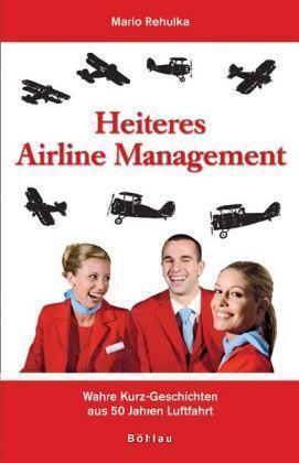 Heiteres Airline Management: Wahre Kurz-Geschichten aus 50 Jahren Luftfahrt von