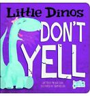 Little Dinos Don't Yell by Michael S. Dahl (Board book, 2013)