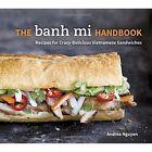 The Banh Mi Handbook by Andrea Quynhgiao Nguyen (Hardback, 2014)