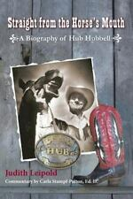 Straight from the Horse's Mouth, a Biography of Hub Hubbell by Judith Leipold...