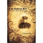 The Sawley Boy Bravery Duty & Family by Christine Myers