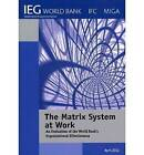 The Matrix System at Work: An Evaluation of the World Bank's Organizational Effectiveness by The World Bank (Paperback, 2012)