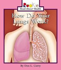Rookie Read-About Health: How Do Your Lungs Work? by Don L. Curry (2004,...