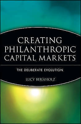 1 of 1 - Creating Philanthropic Capital Markets: The Deliberate Evolution-ExLibrary