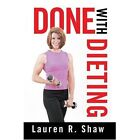 Done With Dieting Lauren R Shaw iUniverse Hardback 9780595669608