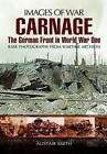Carnage: The German Front in World War One by Alistair Smith (Paperback, 2012)