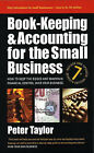 Book-keeping and Accounting for the Small Business: How to Keep the Books and Maintain Financial Control Over Your Business by Peter Taylor (Paperback, 2003)