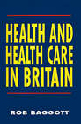 Health and Health Care in Britain by Rob Baggott (Hardback, 1994)