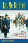 Let Me be Free: The Nez Perce Tragedy by David Lavender (Paperback, 1999)