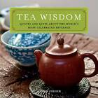 Tea Wisdom: Quotes and Quips on the World's Most Celebrated Beverage by Aaron Fisher (Paperback, 2009)