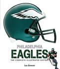 Philadelphia Eagles: The Complete Illustrated History by Les Bowen (Hardback, 2011)