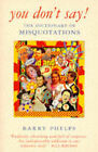 You Don't Say!: Dictionary of Misquotations and Misattributions by Barry Phelps (Paperback, 1995)