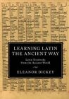 Learning Latin the Ancient Way: Latin Textbooks from the Ancient World by Eleanor Dickey (Hardback, 2016)