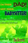 I'm Their Dad! Not Their Babysitter!: Essays, Anecdotes and War Stories Celebrating Fatherhood by Tim Herrera (Paperback / softback, 2000)