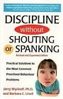 Discipline without Shouting or Spanking: Practical Solutions to the Most Common Preschool Behavior Problems by Barbara C. Unell, Jerry Wyckoff (Paperback, 2002)