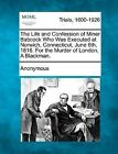 The Life and Confession of Miner Babcock Who Was Executed at Norwich, Connecticut, June 6th, 1816. for the Murder of London, a Blackman. by Anonymous (Paperback / softback, 2012)