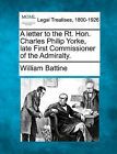 A Letter to the Rt. Hon. Charles Philip Yorke, Late First Commissioner of the Admiralty. by William Battine (Paperback / softback, 2010)