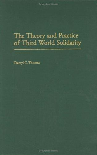 The Theory and Practice of Third World Solidarity:: By Darryl C Thomas