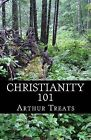 Christianity 101 by Arthur Treats (Paperback / softback, 2014)