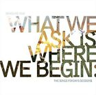 What We Ask Is Where We Begin The Songs for Days Sessions Sangu. 5013929476035