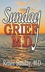 Sunday Grief, M.D. by M D Renee' Sunday (Paperback / softback, 2013)
