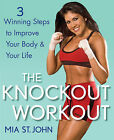 The Knockout Workout: 3 Winning Steps to Improve Your Body and Your Life by Mia St.John (Hardback, 2009)
