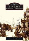 San Jose's Historic Downtown by Bob Johnson, San Jose Public Library, Lauren Miranda Gilbert (Paperback / softback, 2004)