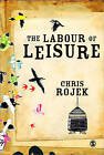 Labour of Leisure: The Culture of Free Time by Chris Rojek (Paperback, 2009)