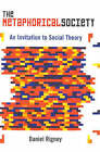 The Metaphorical Society: An Invitation to Social Theory by Daniel Rigney (Paperback, 2001)