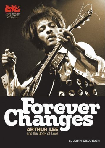Forever Changes Arthur Lee And The Book Of Love By John Einarson