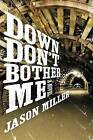 Down Don't Bother Me by Jason Miller (Paperback / softback, 2015)