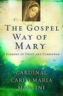 The Gospel Way of Mary: A Journey of Trust and Surrender by Cardinal Carlo Maria Martini (Paperback / softback, 2011)