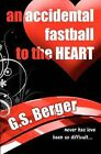 An Accidental Fastball to the Heart by G S Berger (Paperback / softback, 2012)