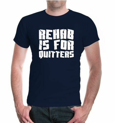 Hommes unisexe manches courtes T-shirt Rehab is for quitters Fun Proverbes Cadeau