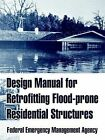 Design Manual for Retrofitting Flood-Prone Residential Structures by Federal Emergency Management Agency (Paperback / softback, 2004)