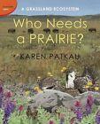 Who Needs a Prairie?: A Grassland Ecosystem by Karen Patkau (Hardback, 2014)