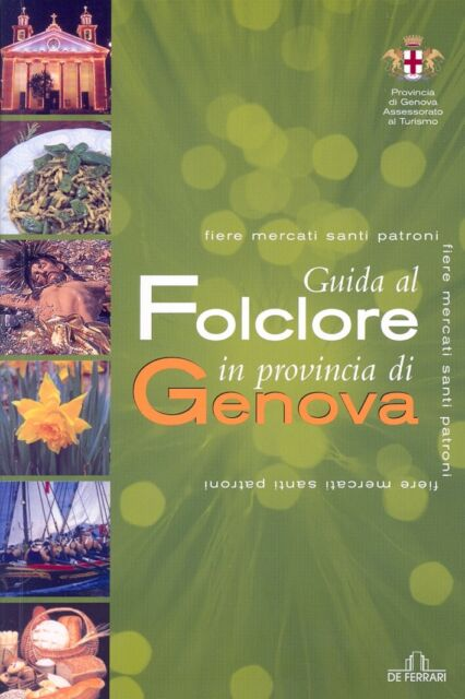 Guida al Folclore in provincia di Genova - [De Ferrari Editore]